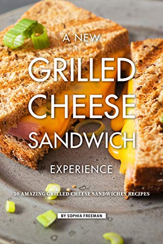 A New Grilled Cheese Sandwich Experience: 50 Amazing Grilled Cheese Sandwiches Recipes Amazing Clubs Peanut Butter