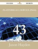 Platform As a Service 43 Success Secrets - 43 Most Asked Questions on Platform As a Service - What You Need to Know, Jason Hayden, 1488527822