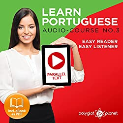 Learn Portuguese - Easy Reader - Easy Listener - Parallel Text - Portuguese Audio Course No. 3