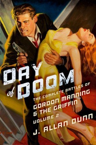 Day of Doom: The Complete Battles of Gordon Manning & The Griffin, Volume 2 by J. Allan Dunn (2014-11-30)