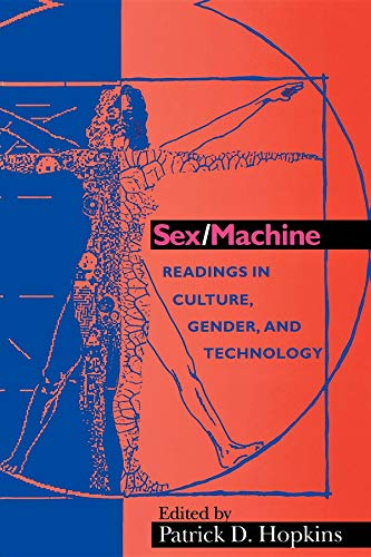 Sex/Machine: Readings in Culture, Gender, and Technology (Indiana Series in the Philosophy of Technology)