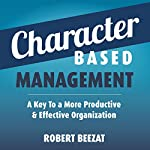 Character Based Management: A Key to More Productive & Effective Organizations | Robert Beezat