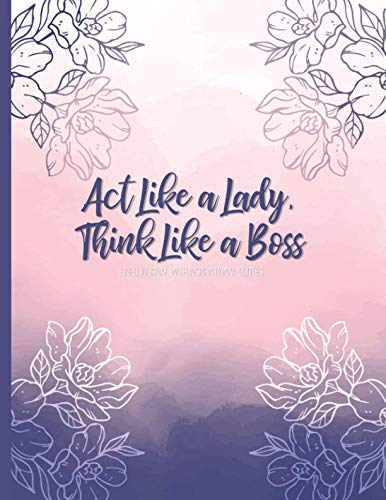 Act Like a Lady, Think Like a Boss: Lined Journal (Notebook, Diary) with 110 Inspirational Quotes, Gold Lettering Cover, XL 8.5x11, Black Soft Cover, ... Journal for Women (Journals to Write In) (Act Like A Lady Think Like A Lady)