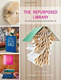 Repurposed Library, The: 33 Craft Projects That Give Old Books New Life
