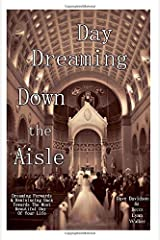 Day Dreaming Down The Aisle: Dreaming Forwards & Reminiscing Back Towards The Most Beautiful Day Of Your Life Paperback