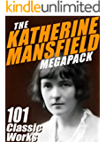 The Katherine Mansfield MEGAPACK ®: 101 Classic Works