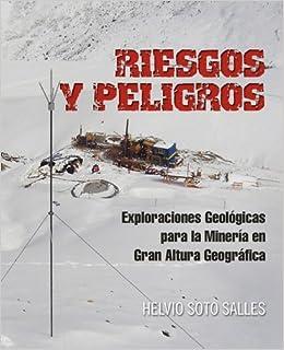 Book Riesgos y Peligros: Exploraciones Geologicas Para La Mineria En Gran Altura Geografica
