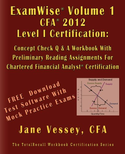 ExamWise  Volume 1 For 2012 CFA  Level I Certification The Candidates Question And Answer Workbook With Preliminary Reading Assignments For ... (with Download Practice Exam Software)