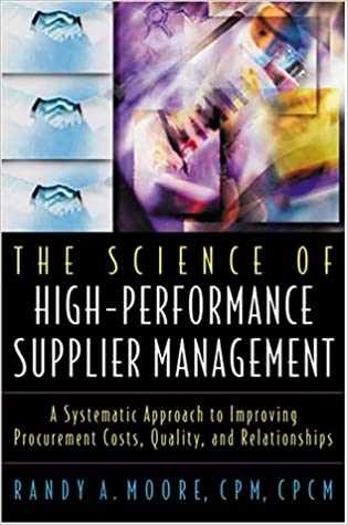 The Science of High-performance Supplier Management: A Systematic Approach to Improving Procurement Costs, Quality and Relationships