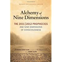 The Alchemy of Nine Dimensions: The 2011/2012 Prophecies, Crop Circles, and Nine Dimensions of Consciousness: Revised and Expanded Edition