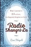Radio Shangri-La :  What I Learned in Bhutan, the Happiest Kingdom on