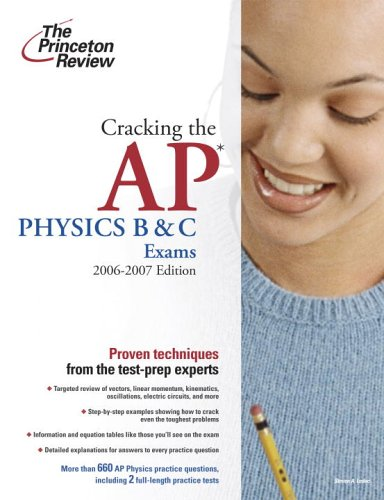 Cracking the AP Physics B and C Exams, 2006-2007 Edition (College Test Preparation)