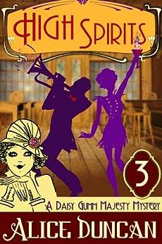 High Spirits (A Daisy Gumm Majesty Mystery, Book 3) by [Duncan, Alice]