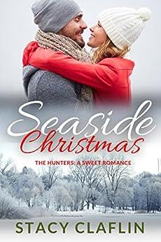 Seaside Christmas: A Sweet Romance (The Hunters Book 5) by [Claflin, Stacy]