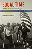 Equal Time: Television and the Civil Rights Movement (History of Communication)