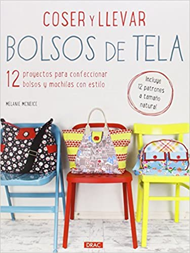 Coser y llevar bolsos de tela: MELANIE MCNEICE: 9788498744569: Amazon.com: Books