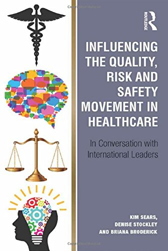 Influencing the Quality, Risk and Safety Movement in Healthcare: In Conversation with International Leaders (International Institute Of Risk & Safety Management)
