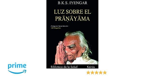 Luz sobre el Pranayama (Biblioteca de la Salud): Amazon.es ...