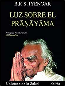Luz sobre el pranayama (Spanish Edition): B. K. S. Iyengar ...
