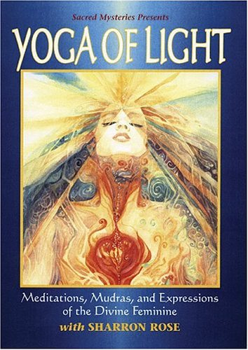 (Yoga of Light - Meditations, Mudras and Expressions of the Divine Feminine featuring Sharron Rose)
