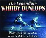 The Legendary Whitby Dunlops, Kenneth Lehman, 1550823531