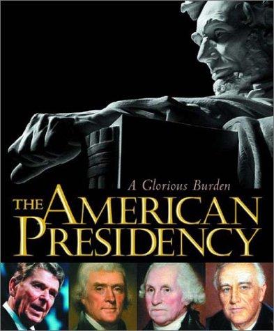 The American Presidency: A Glorious Burden
