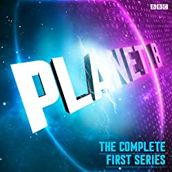 Planet B: The Complete Series 1 (BBC Radio 4 Extra)