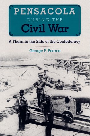 Pensacola during the Civil War: A Thorn in the Side of the Confederacy (Florida History and (Stores In Pensacola)