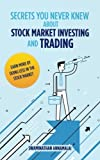 img - for Secrets You Never Knew About Stock Market Investing and Trading: Earn more by doing less in the stock market. book / textbook / text book