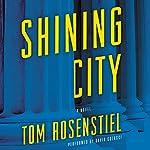 Shining City: A Novel   Tom Rosenstiel