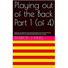 Playing out of the Back Part 1 (of 4): Playing out against one pressing player (an accompanying session plan for the Game Model by Patrick J King) (Session Plans)