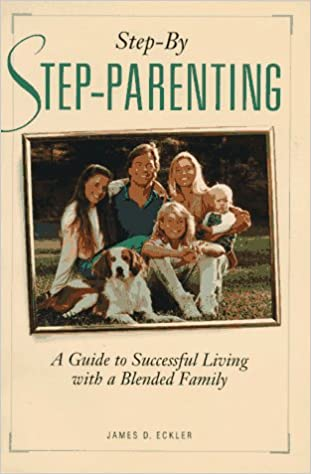 Step-by-stepparenting: A Guide to Successful Living with a Blended Family