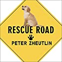 Rescue Road: One Man, Thirty Thousand Dogs and a Million Miles on the Last Hope Highway Audiobook by Peter Zheutlin Narrated by Barry Abrams