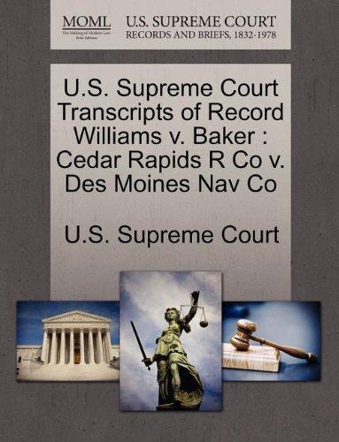 U.S. Supreme Court Transcripts of Record Williams v. Baker: Cedar Rapids R Co v. Des Moines Nav Co -  Created by U.S. Supreme Court, Paperback