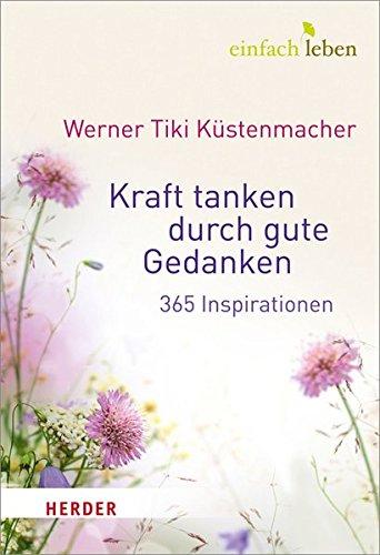 Kraft tanken durch gute Gedanken: 365 Inspirationen