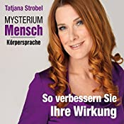 So verbessern Sie Ihre Wirkung (Mysterium Mensch: Körpersprache) | Tatjana Strobel