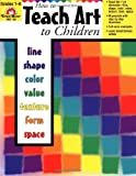 Evan-Moor How to Teach Art to Children for Grades 1-6 - Help Your Students Define Art Elements Through 96 Art Projects