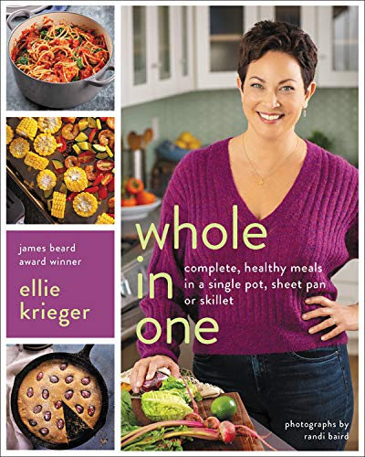 Whole in One: Complete, Healthy Meals in a Single Pot, Sheet Pan, or Skillet by Ellie Krieger