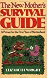 The New Mother's Survival Guide, Elizabeth Wright, 1888952547