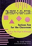 Improvisation : Serious Fun for the Classroom, Newton, Bradley R., 0910707219