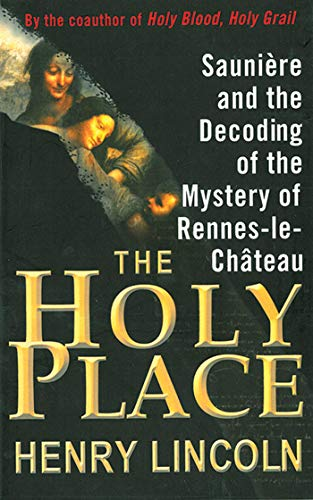 (The Holy Place: Saunière and the Decoding of the Mystery of Rennes-le-Château)