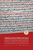 img - for Forging Islamic Power and Place: The Legacy of Shaykh Daud bin 'Abd Allah al-Fatani in Mecca and Southeast Asia (Southeast Asia: Politics, Meaning, and Memory) book / textbook / text book