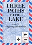 Three Paths to the Lake, Bachmann, Ingeborg, 0841910707
