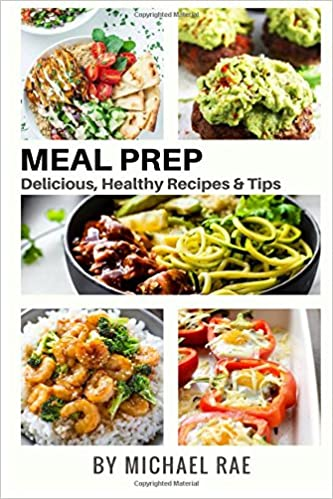 Meal Prep Delicious Healthy Recipes Tips Cookbook Vegetarian Meals Breakfast Chicken Beef Pork Seafood Michael Rae