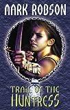 Trail of the Huntress (Darkweaver Legacy S.)