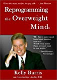 Reprogramming the Overweight Mind, Kelly Burris, 096442410X