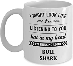 Bull Shark Mug - I Might Look Like I'm Listening To You But In My Head I'm Thinking About - Funny Novelty Ceramic Coffee & Tea Cup Cool Gifts For Men