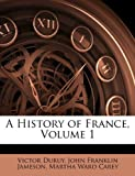 A History of France, Victor Duruy and John Franklin Jameson, 1145446132