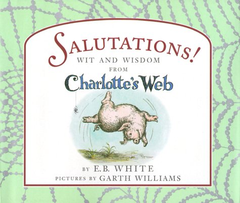 Salutations!: Wit and Wisdom from Charlotte\'s Web: E. B. ...