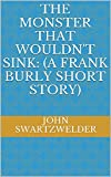 Image of The Monster That Wouldn't Sink: (A Frank Burly Short Story)